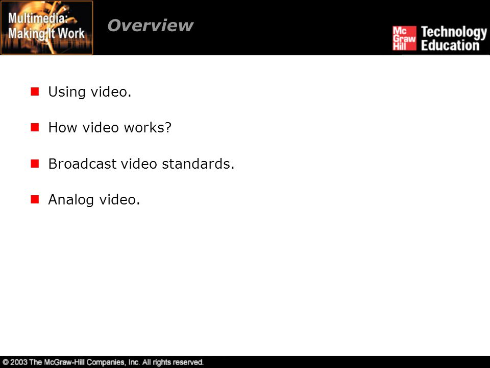 Overview Using video. How video works Broadcast video standards.