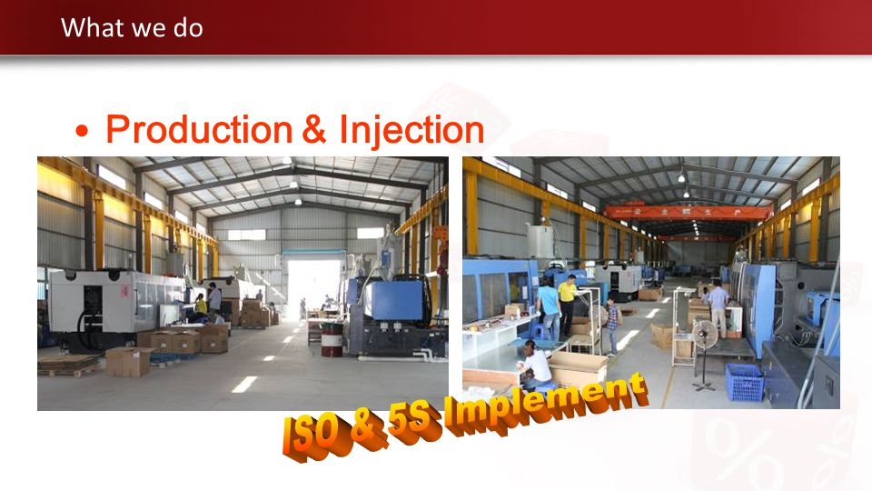 What we do Production & Injection ISO & 5S Implement