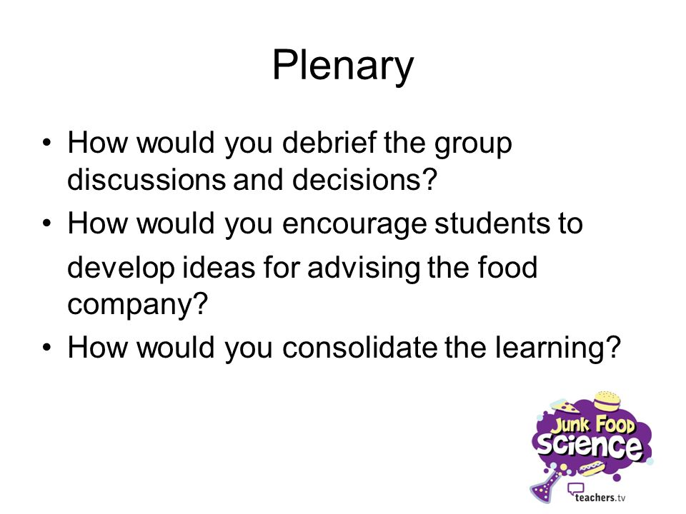 Plenary How would you debrief the group discussions and decisions