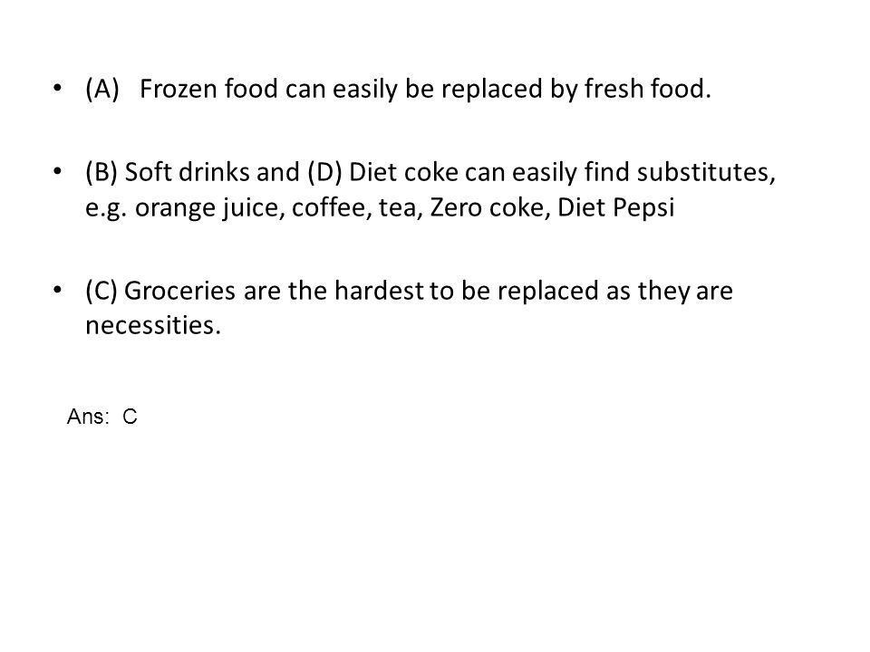 (A) Frozen food can easily be replaced by fresh food.