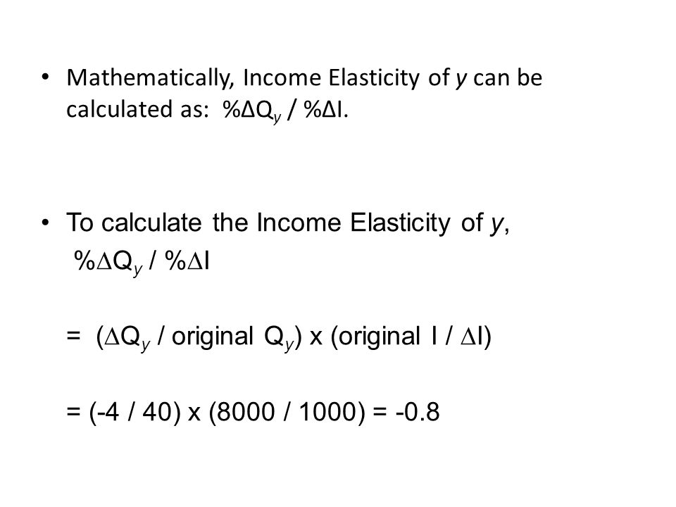 Mathematically, Income Elasticity of y can be calculated as: %∆Qy / %∆I.