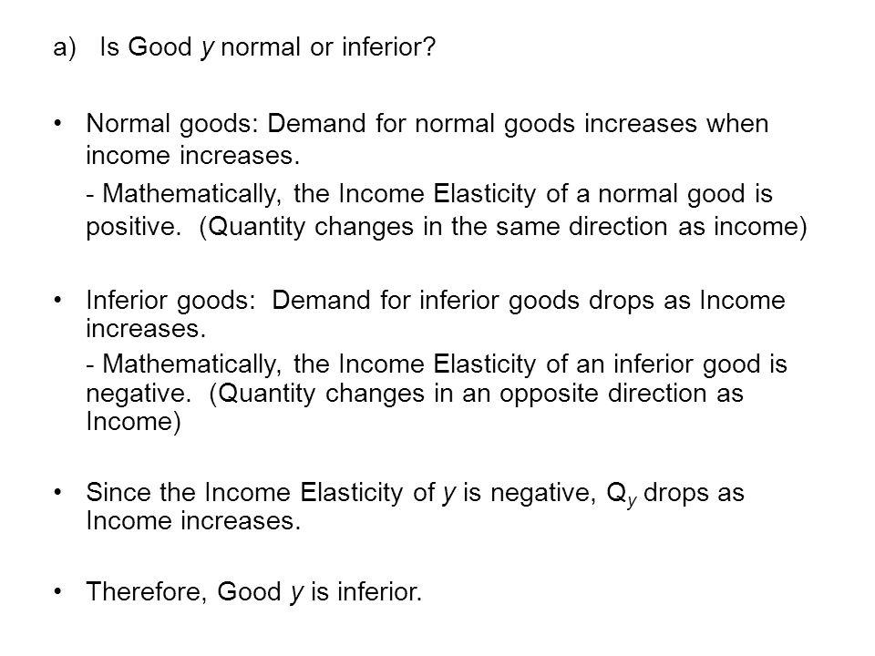 a) Is Good y normal or inferior