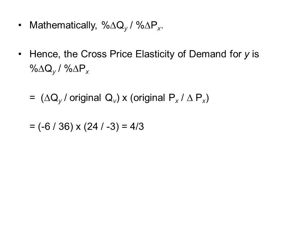 Mathematically, %∆Qy / %∆Px.