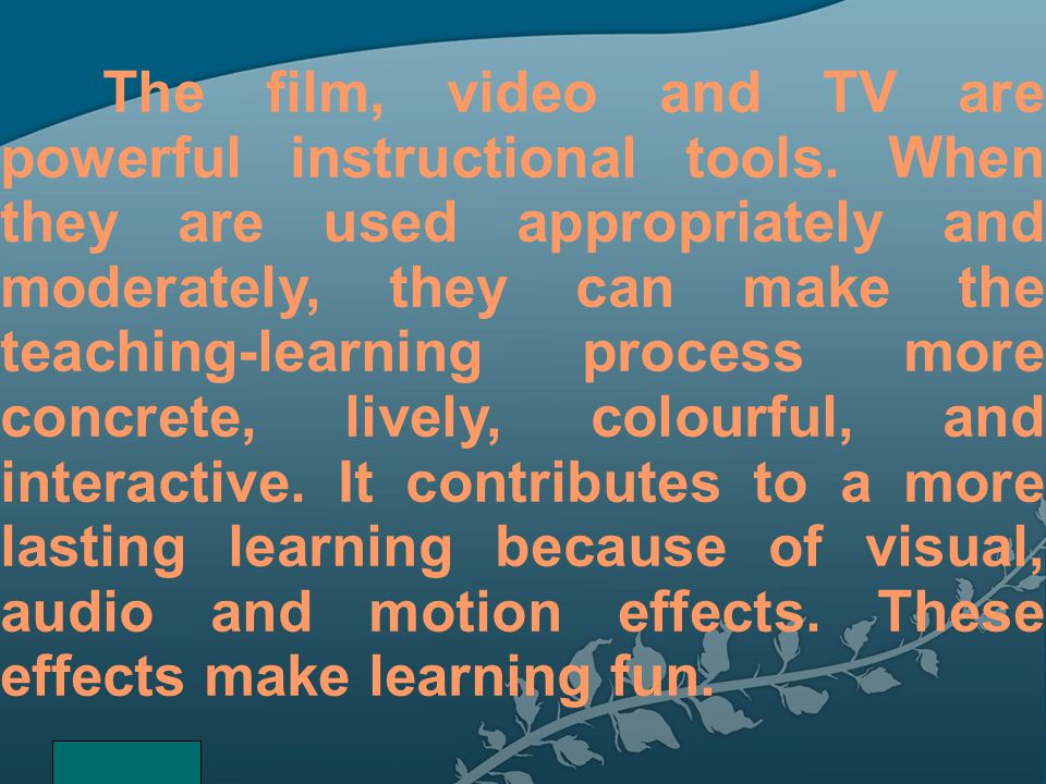 The film, video and TV are powerful instructional tools