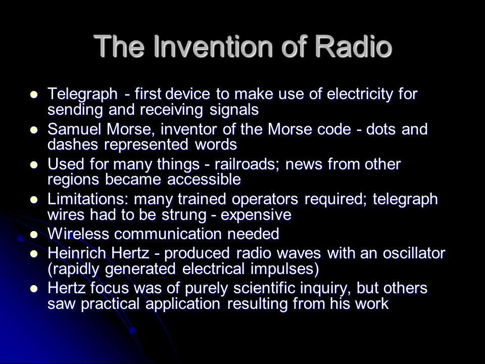 The Invention of Radio Telegraph - first device to make use of electricity for sending and receiving signals.