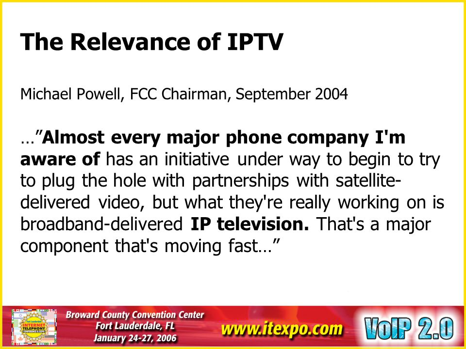 The Relevance of IPTV Michael Powell, FCC Chairman, September 2004.