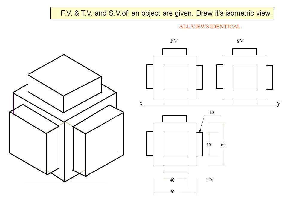 F.V. & T.V. and S.V.of an object are given. Draw it's isometric view.