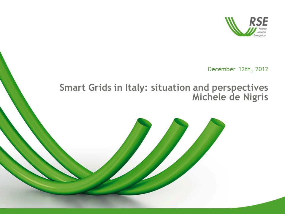 December 12th, 2012 Smart Grids in Italy: situation and perspectives Michele de Nigris