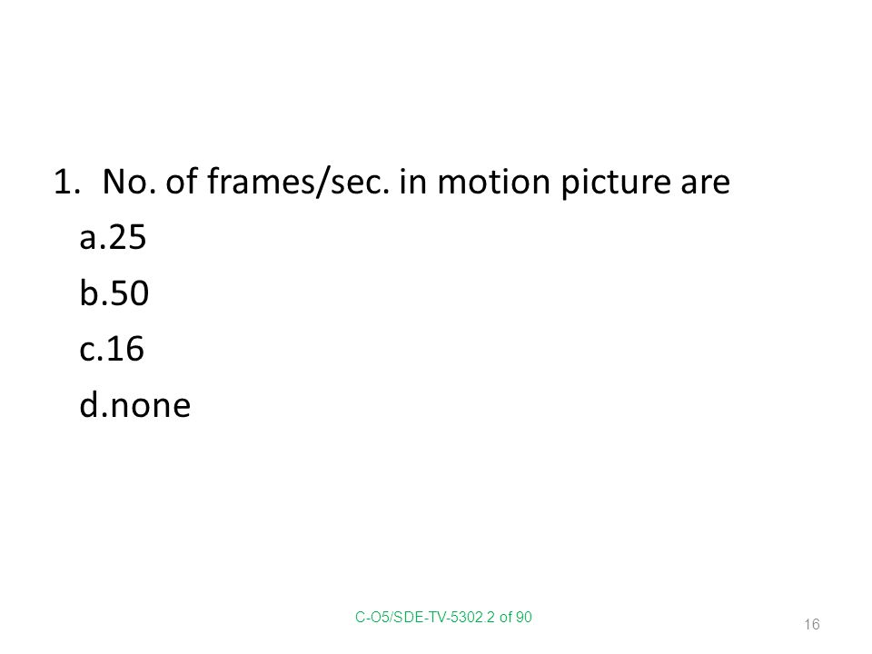 No. of frames/sec. in motion picture are a.25 b.50 c.16 d.none