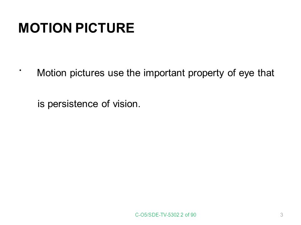 Motion pictures use the important property of eye that