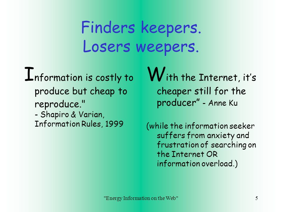 Finders keepers. Losers weepers.