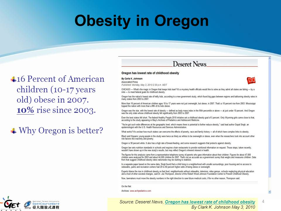 Obesity in Oregon 16 Percent of American children (10-17 years old) obese in 2007. 10% rise since 2003.
