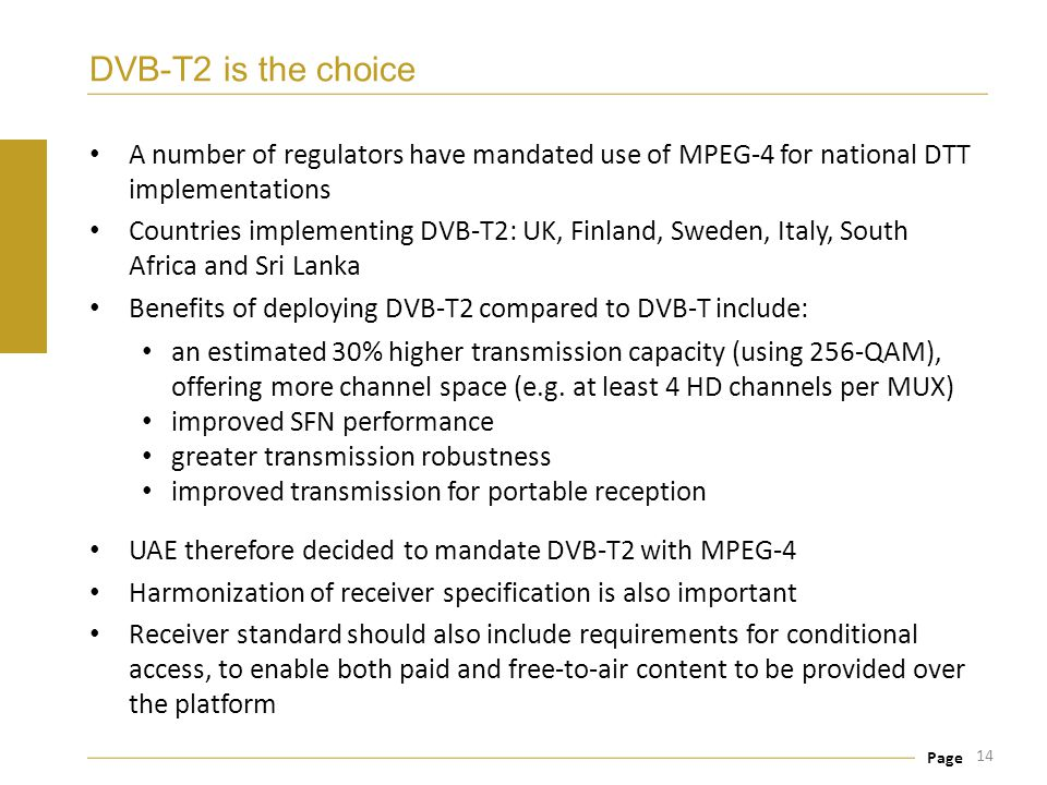 DVB-T2 is the choice A number of regulators have mandated use of MPEG-4 for national DTT implementations.