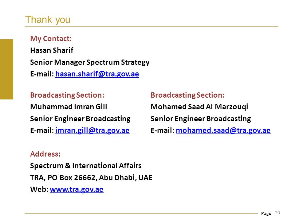 Thank you My Contact: Hasan Sharif Senior Manager Spectrum Strategy E-mail: hasan.sharif@tra.gov.ae
