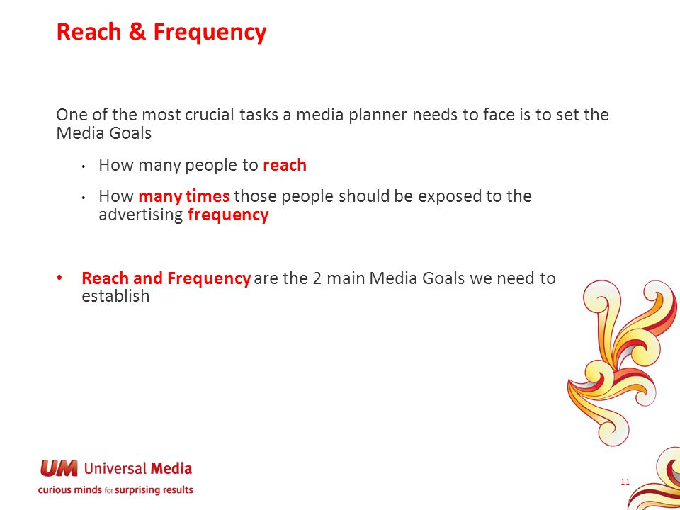 Reach & Frequency One of the most crucial tasks a media planner needs to face is to set the Media Goals.