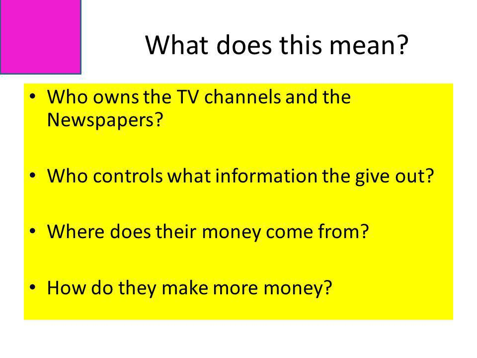 What does this mean Who owns the TV channels and the Newspapers
