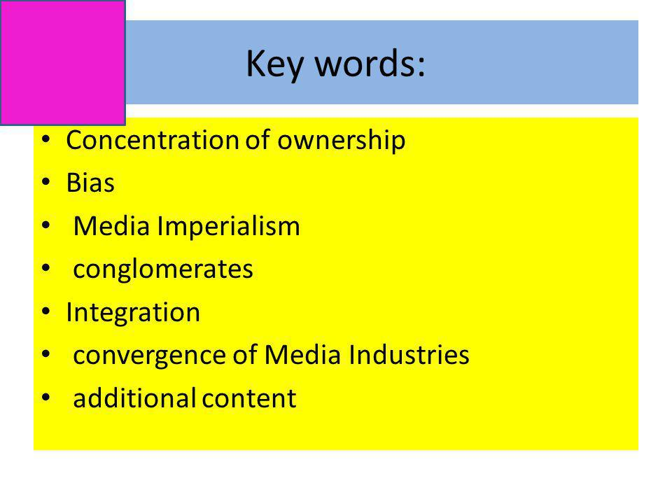 Key words: Concentration of ownership Bias Media Imperialism