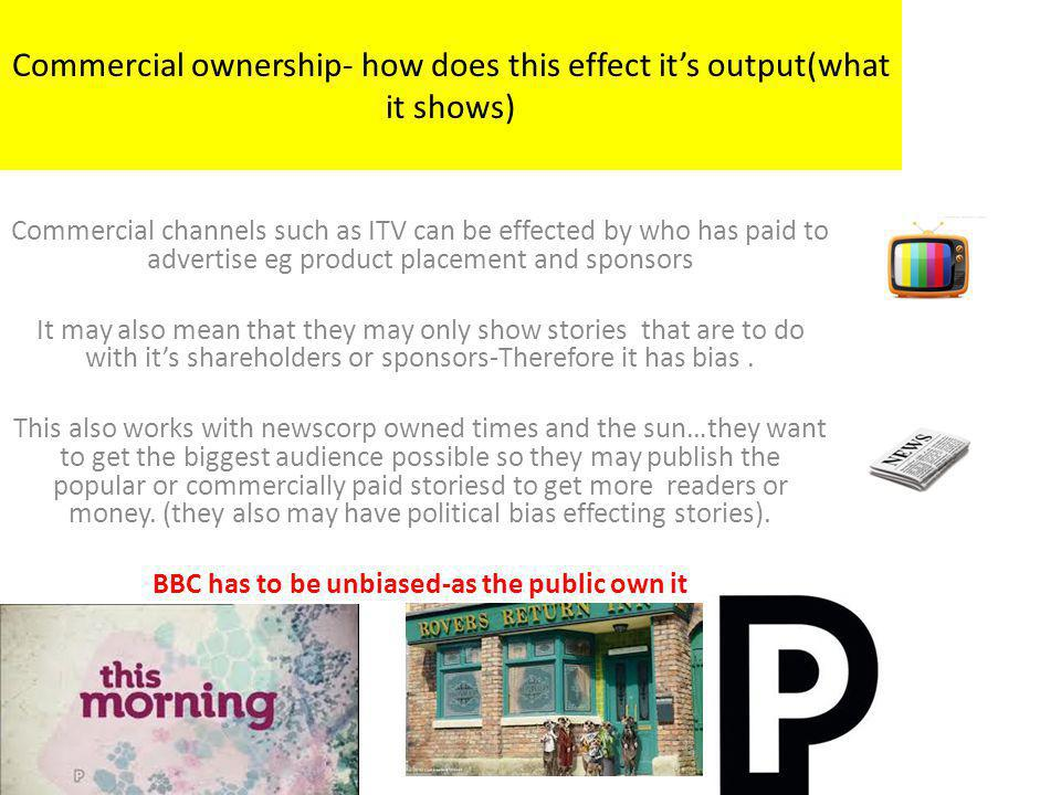 Commercial ownership- how does this effect it's output(what it shows)