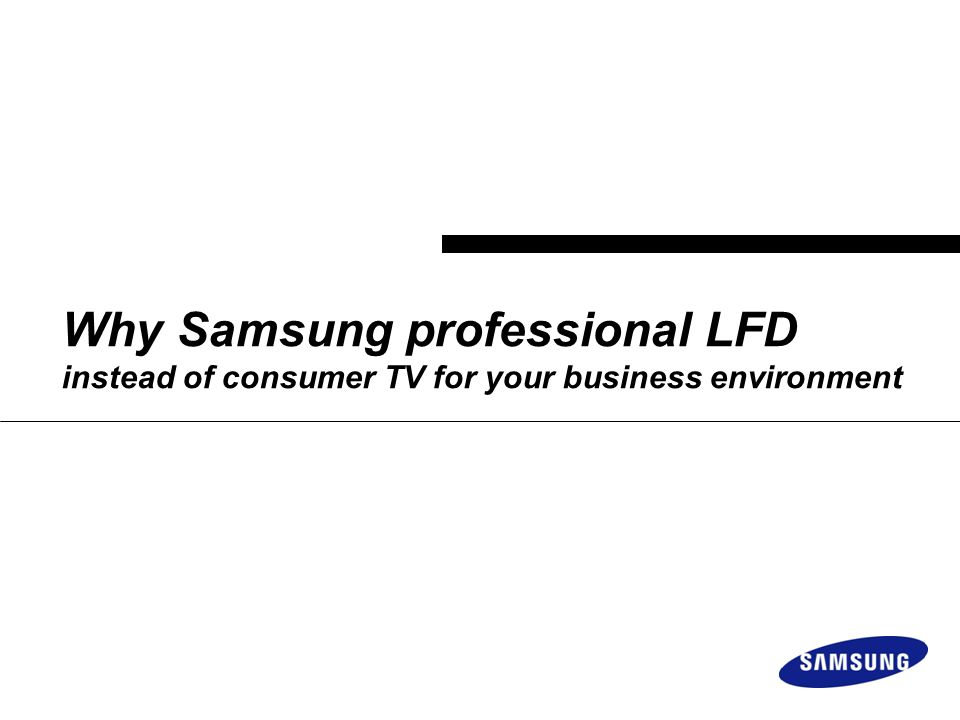 Why Samsung professional LFD instead of consumer TV for your business environment