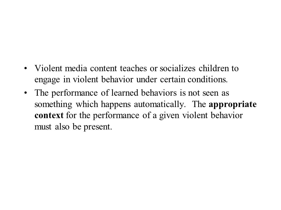 Violent media content teaches or socializes children to engage in violent behavior under certain conditions.