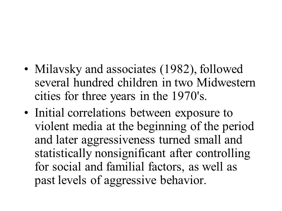 Milavsky and associates (1982), followed several hundred children in two Midwestern cities for three years in the 1970 s.