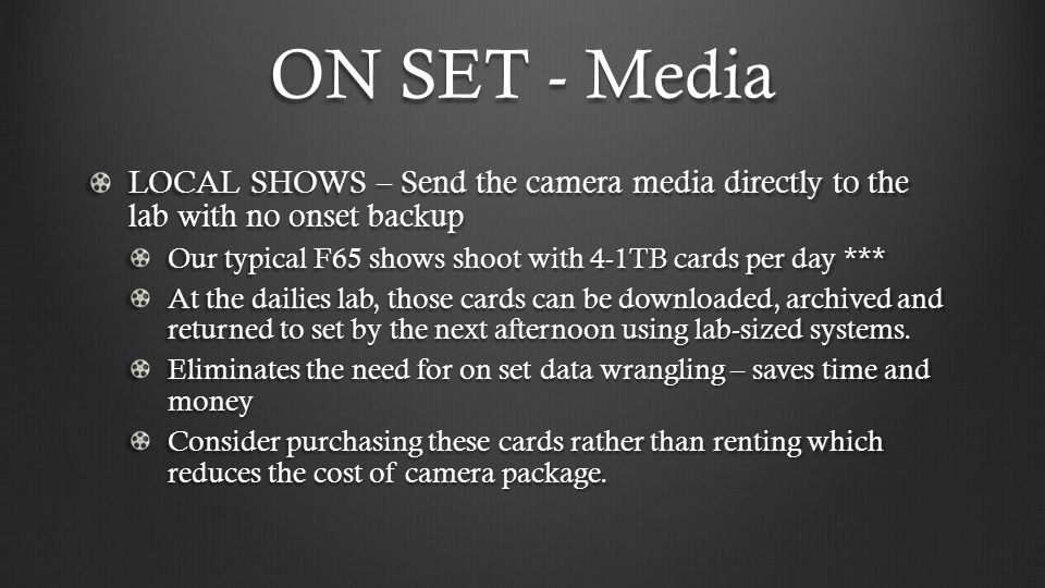 ON SET - Media LOCAL SHOWS – Send the camera media directly to the lab with no onset backup.