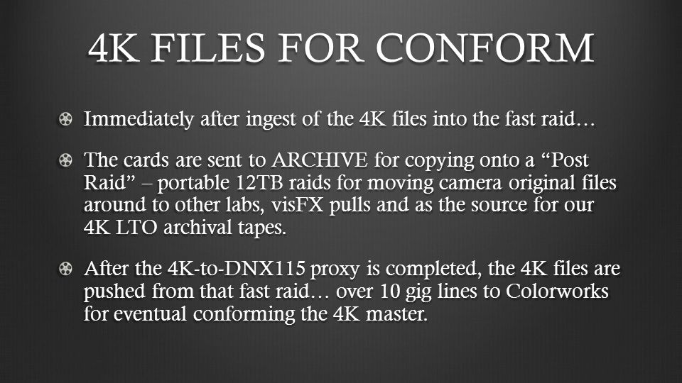 4K FILES FOR CONFORM Immediately after ingest of the 4K files into the fast raid…
