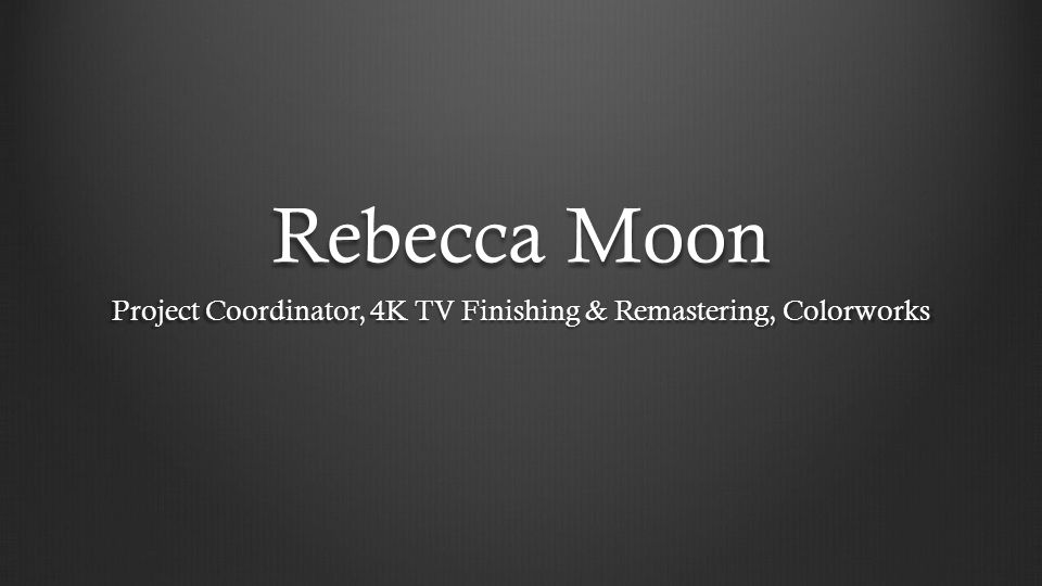 Project Coordinator, 4K TV Finishing & Remastering, Colorworks