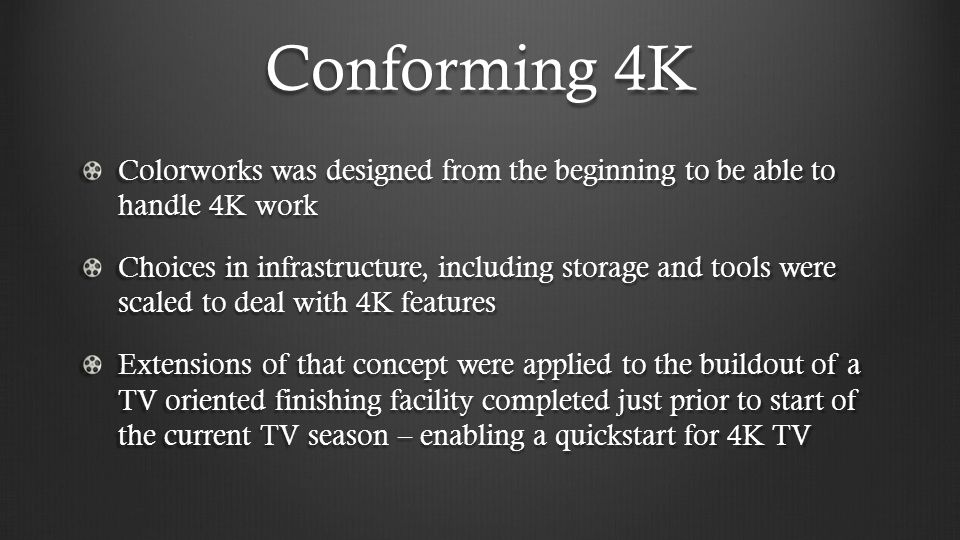 Conforming 4K Colorworks was designed from the beginning to be able to handle 4K work.