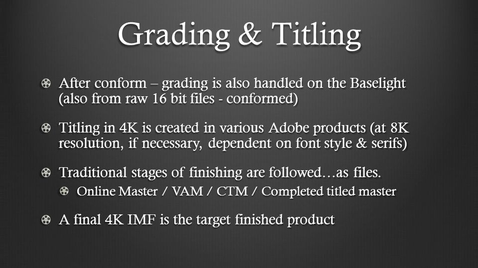 Grading & Titling After conform – grading is also handled on the Baselight (also from raw 16 bit files - conformed)