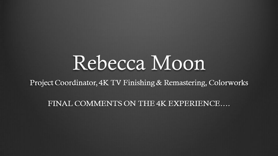Rebecca Moon Project Coordinator, 4K TV Finishing & Remastering, Colorworks.