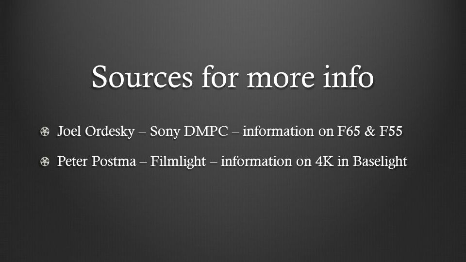Sources for more info Joel Ordesky – Sony DMPC – information on F65 & F55.