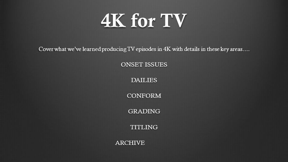4K for TV ONSET ISSUES DAILIES CONFORM GRADING TITLING ARCHIVE