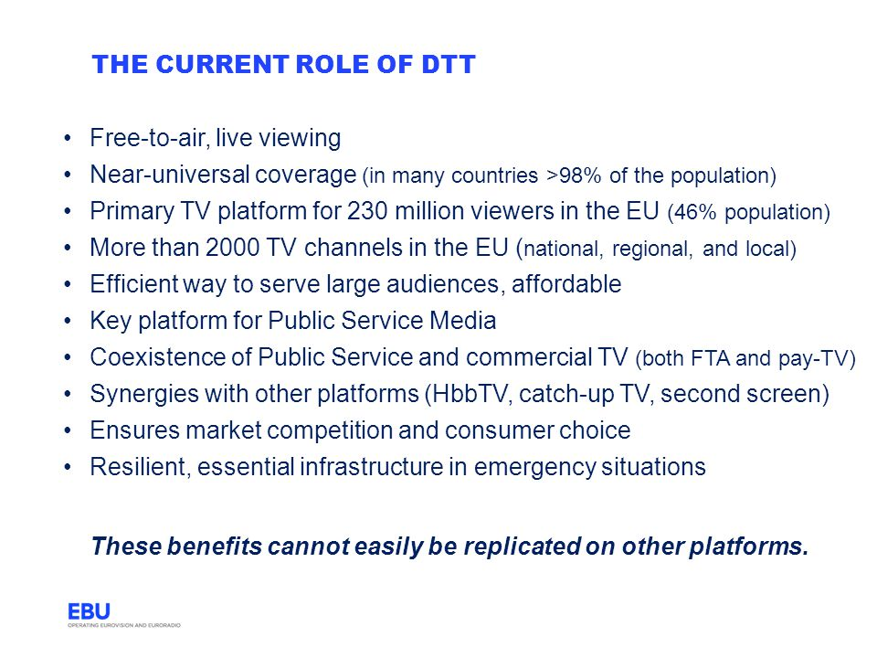 The current role of DTT Free-to-air, live viewing. Near-universal coverage (in many countries >98% of the population)