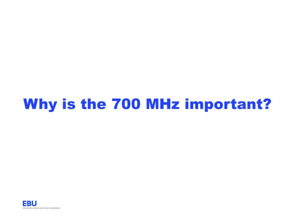 Why is the 700 MHz important