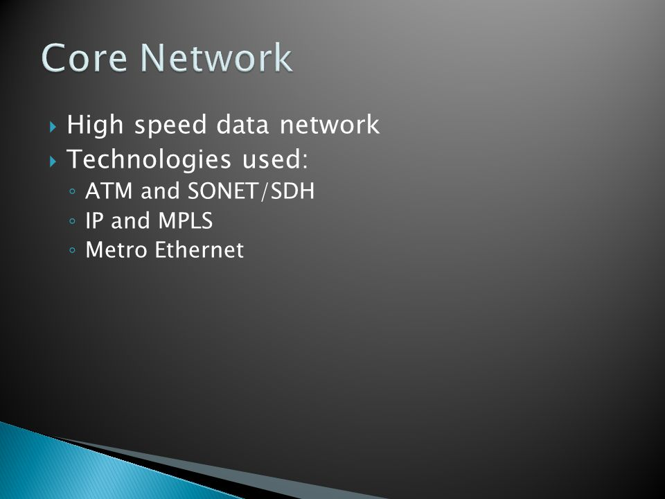 Core Network High speed data network Technologies used: