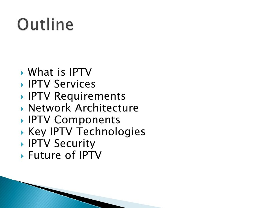 Outline What is IPTV IPTV Services IPTV Requirements