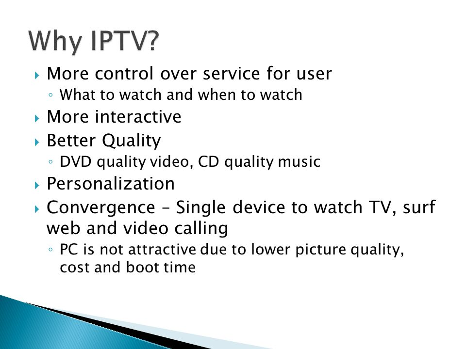 Why IPTV More control over service for user More interactive