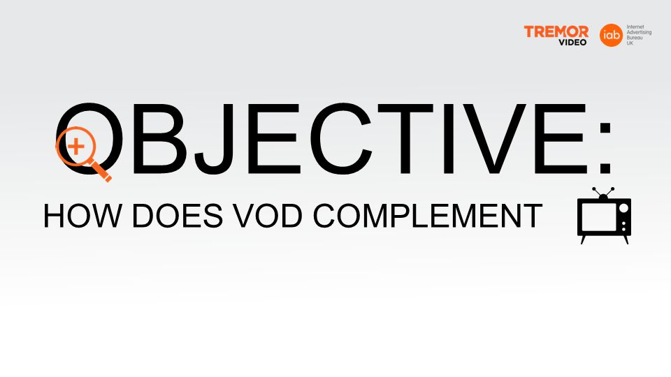 OBJECTIVE: HOW DOES VOD COMPLEMENT