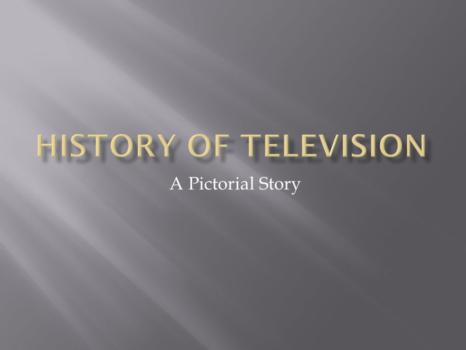 History of Television A Pictorial Story