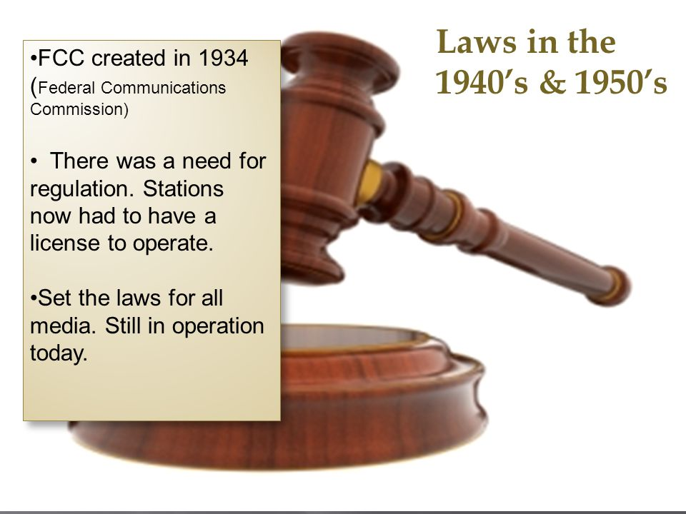 Laws in the 1940's & 1950's FCC created in 1934