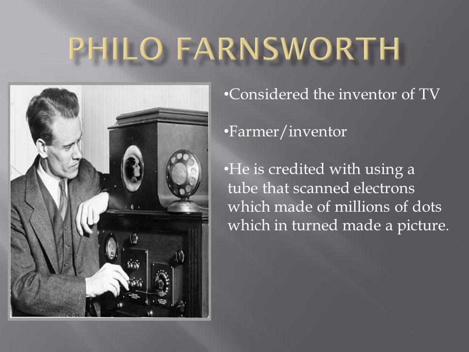 Philo Farnsworth Considered the inventor of TV Farmer/inventor