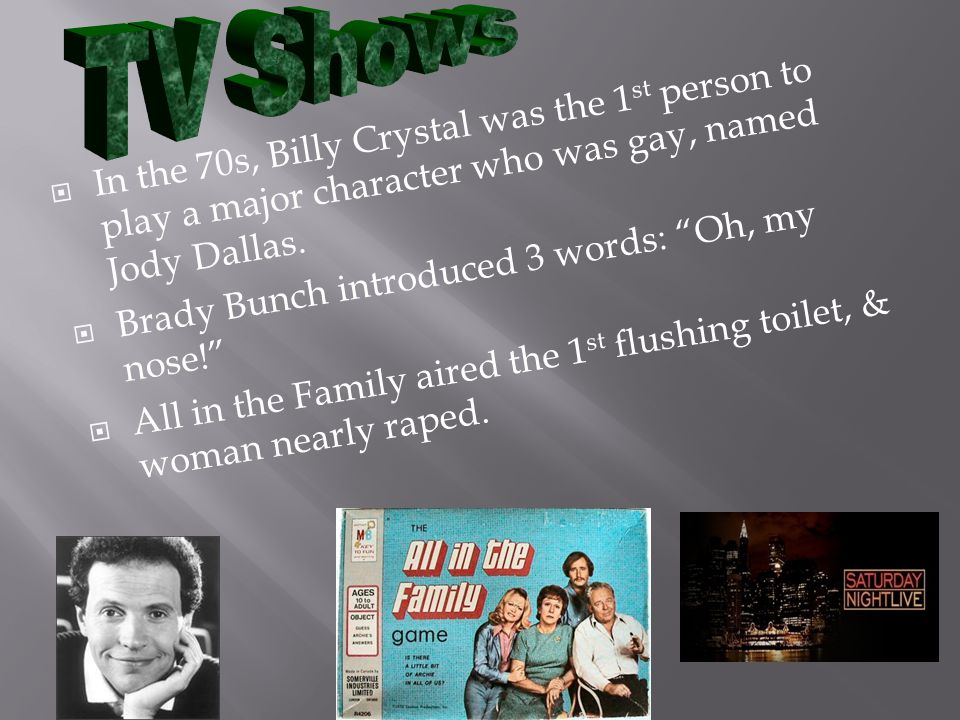 TV Shows In the 70s, Billy Crystal was the 1st person to play a major character who was gay, named Jody Dallas.