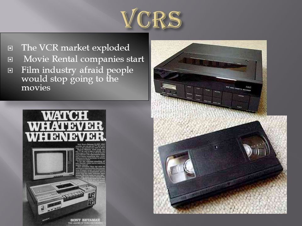 VCRs The VCR market exploded Movie Rental companies start