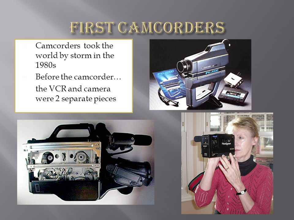First camcorders Camcorders took the world by storm in the 1980s