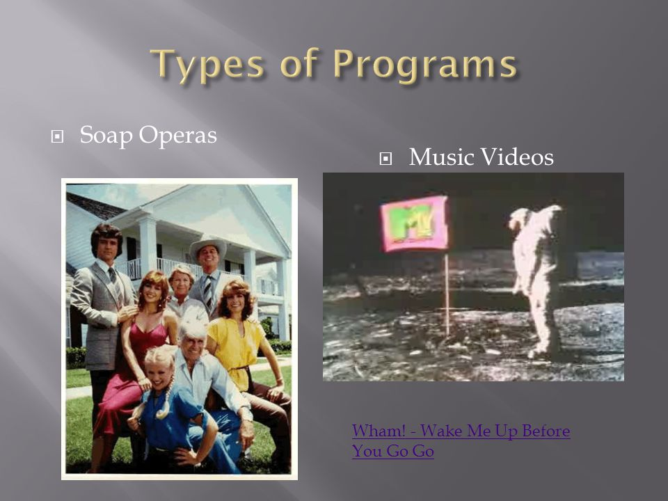 Types of Programs Soap Operas Music Videos