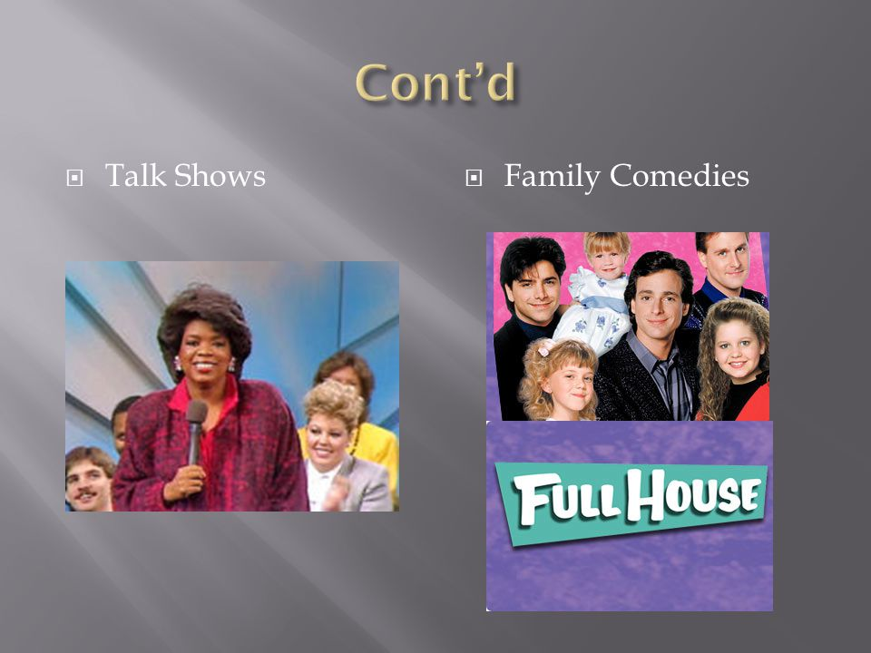Cont'd Talk Shows Family Comedies