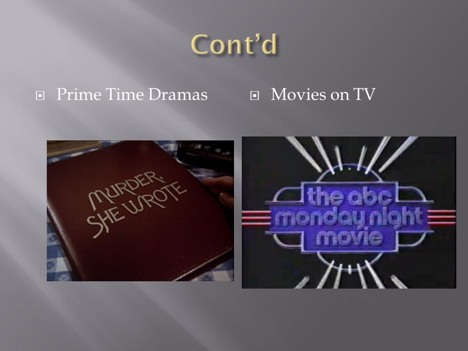Cont'd Prime Time Dramas Movies on TV