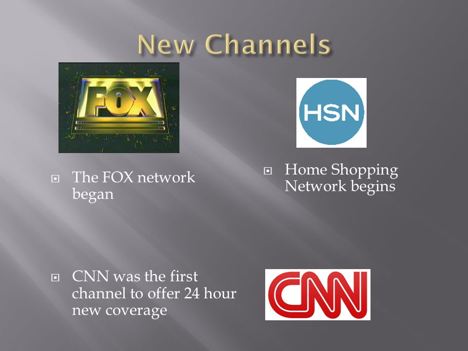 New Channels Home Shopping Network begins The FOX network began