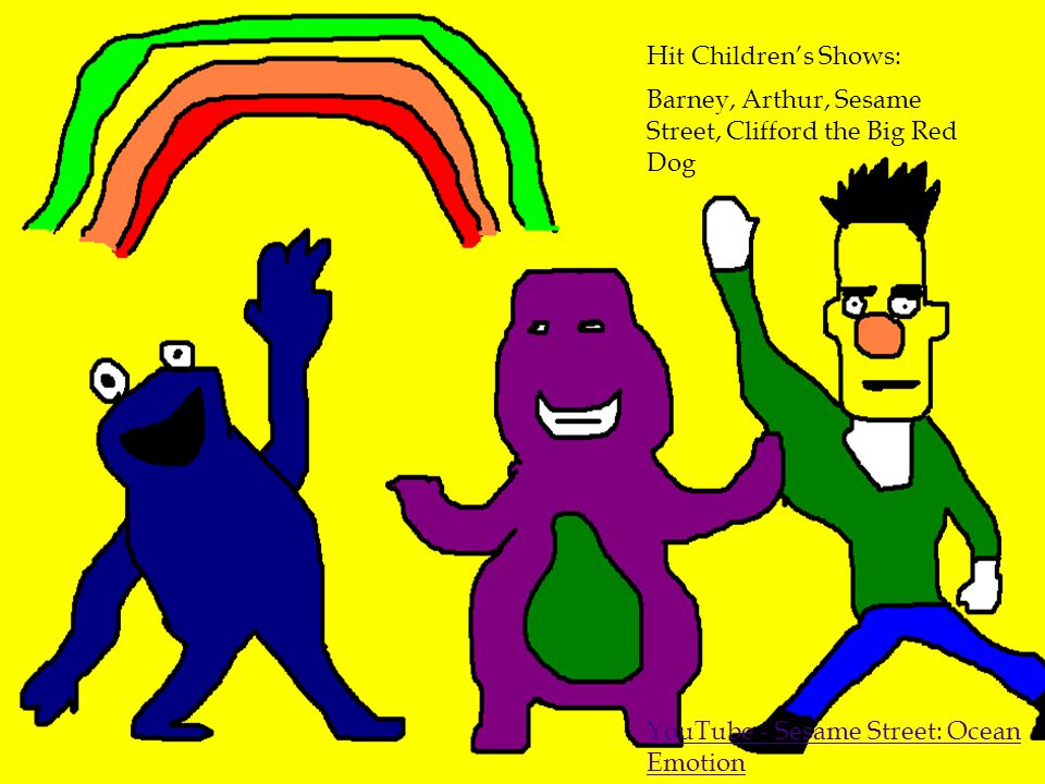 Hit Children's Shows: Barney, Arthur, Sesame Street, Clifford the Big Red Dog.